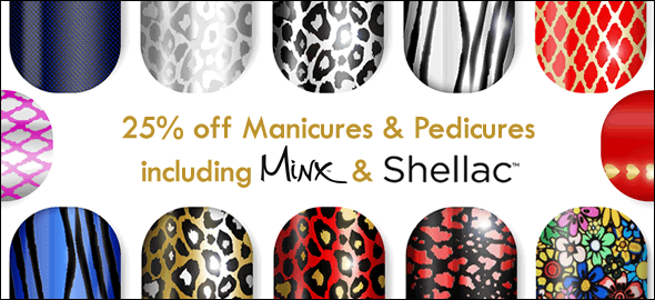 25% Off All Manicure & Pedicures Including Minx & Shellac